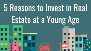 Reasons to Invest in Real Estate at a Young Age